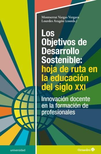 Los Objetivos de Desarrollo Sostenible: hoja de ruta en la educación del siglo XXI: Innovación do...
